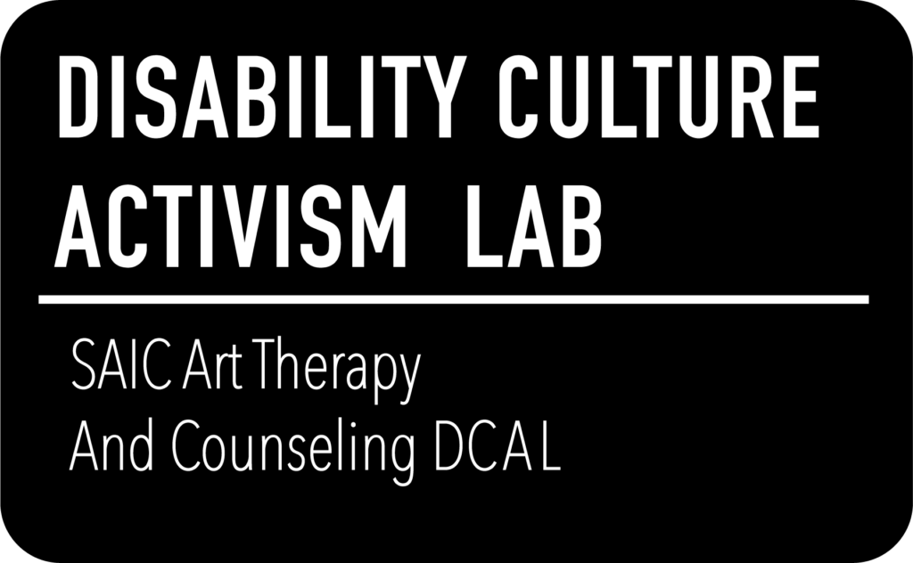 "Logo. Text says ""Disability Culture Activism Lab. SAIC Art Therapy and Counseling/"""