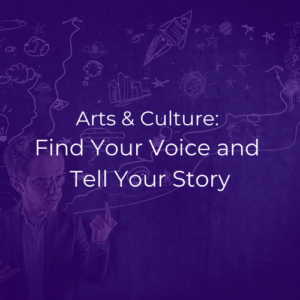 """Image is purple graphic. White text reads """"Arts & Culture: Find Your Voice and Tell Your Story."""""""
