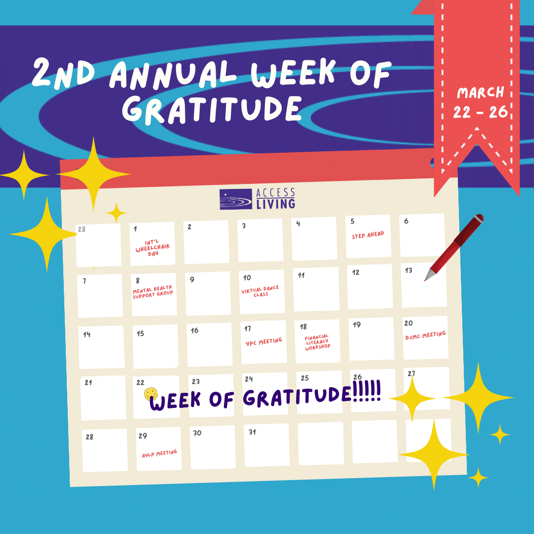 """An illustrated graphic of a month calendar page. Above the calendar are the words, """"2nd Annual Week of Gratitude: March 22-26"""". The calendar has a variety of events listed, including """"Int'l Wheelchair Day, Mental Health Support Group, and YPC Meeting."""" In bold letters across the days 22-26 are the words """"Week of Gratitude!!!!"""""""
