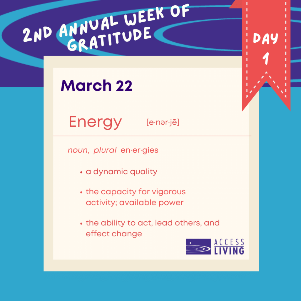 """An illustrated graphic that looks like an entry in a dictionary. Across the top are the words, """"2nd Annual Week of Gratitude, Day 1"""". Below, a white square says, """"March 22: Energy - noun: a dynamic quality, the capacity for vigorous activity; available power, the ability to act lead others and effect change""""."""
