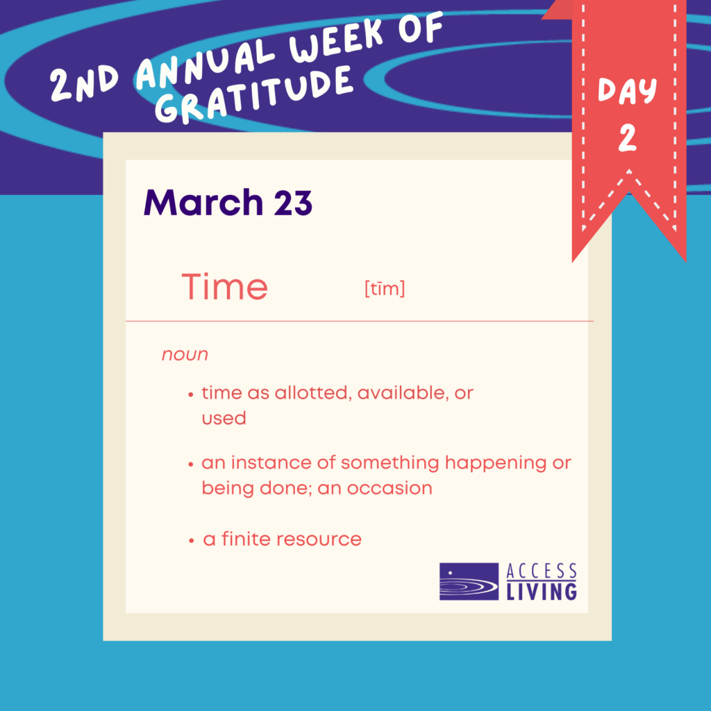 """An illustrated graphic that looks like an entry in a dictionary. Across the top are the words, """"2nd Annual Week of Gratitude, Day 2"""". Below, a white square says, """"March 23: Time - noun: time as allotted, available or used. An instance of something happening or being done; an occasion. A finite resource."""""""
