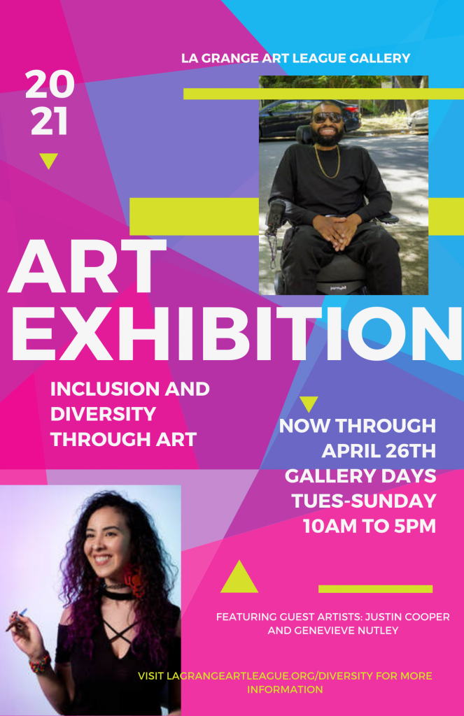 """A poster with many colorful geographic shapes. White text reads, """"La Grange Art League Gallery. Art Exhibition: Inclusion and Diversity Through Art. Now Through April 26, Gallery Days Tues-Sunday, 10am-5pm. Featuring Guest Artists Justin Cooper and Genevieve Nutley."""""""