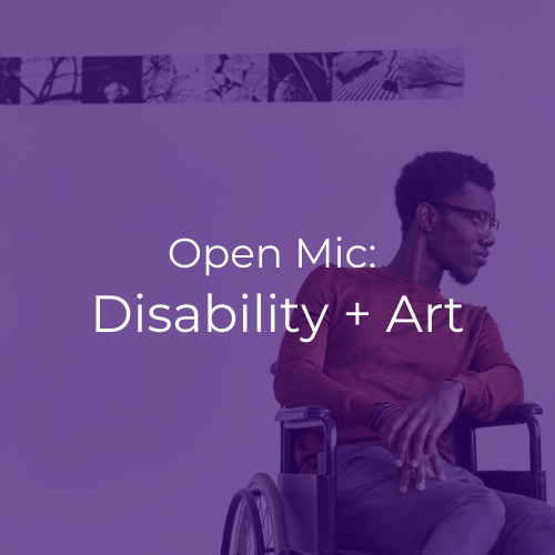 "A young black wheelchair rider in front of an art gallery display. White text reads ""Open Mic: Disability + Art""."