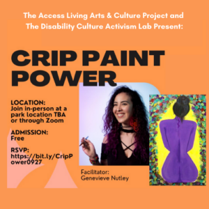"""Orange graphic with a picture of Genevieve Nutley, an artist with disabilities, holding a paintbrush next to a painting of a woman's bare back. Text reads, """"The Access Living Arts & Culture Project and The Disability Culture Activism Lab Present: Crip Paint Power. Location: Join in-person at a park location TBA or through Zoom. Admission: Free. RSVP: [link]"""" [FYI this link is available to screen readers in the description of this event.]"""