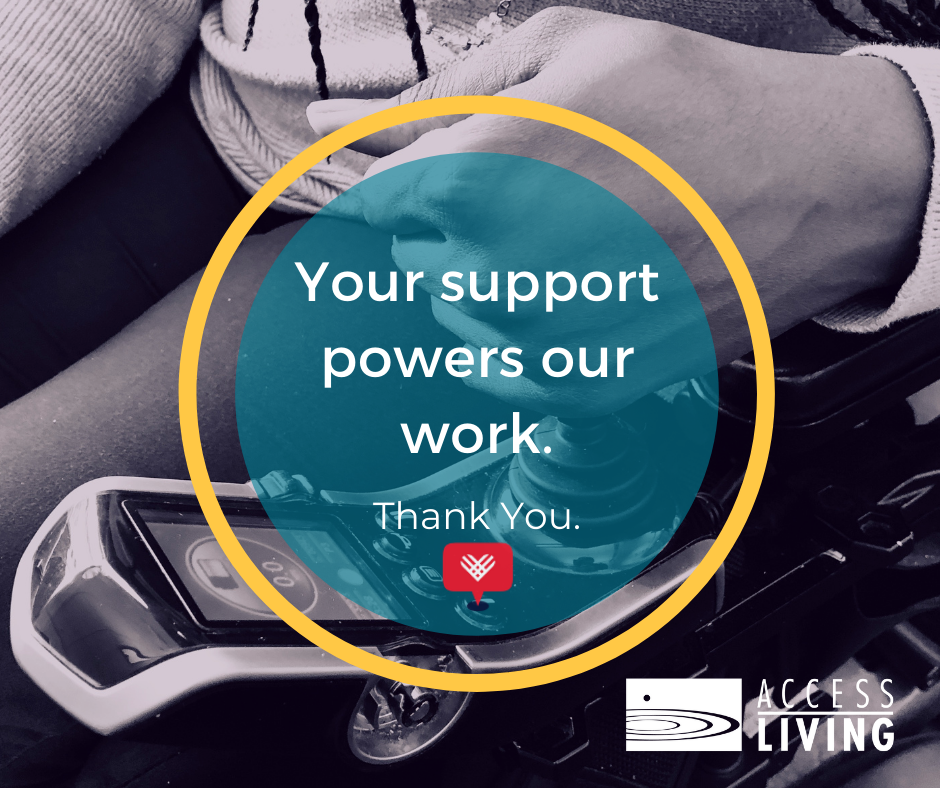 """Close up of a person's hand on the joystick of a power wheelchair. Text reads, """"Your support powers our work. Thank you."""" Below the text there are logos for Giving Tuesday and Access Living."""